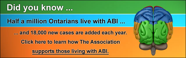 Half a million Ontarios live with ABI and 18,000 new cases are added each year.  Click here to learn how the Brain Injury Association supports those living with ABI.